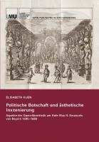 Titelbild für Politische Botschaft und ästhetische Inszenierung – Aspekte der Opernlibrettistik am Hofe Max II. Emanuels von Bayern 1685–1688