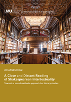 Titelbild für A Close and Distant Reading of Shakespearean Intertextuality: Towards a Mixed Method Approach for Literary Studies