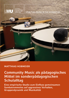 Titelbild für Community Music als pädagogisches Mittel im sonderpädagogischen Schulalltag: Eine empirische Studie zum Einfluss gemeinsamen Sambatrommelns auf aggressives Verhalten, Gruppendynamik und Musikalität