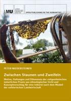 Titelbild für  Zwischen Staunen und Zweifeln: Motive, Haltungen und Dilemmata der zeitgenössischen imkerlichen Praxis aus ethnologischer Sicht und Konzeptvorschlag für eine Imkerei nach dem Modell der solidarischen Landwirtschaft